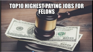 10 HIGHEST PAYING JOBS FOR FELONS